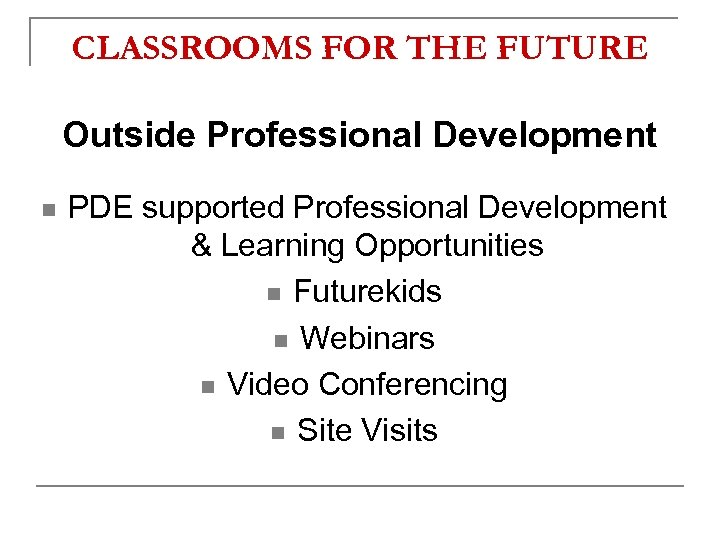 CLASSROOMS FOR THE FUTURE Outside Professional Development n PDE supported Professional Development & Learning