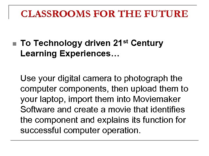 CLASSROOMS FOR THE FUTURE n To Technology driven 21 st Century Learning Experiences… Use