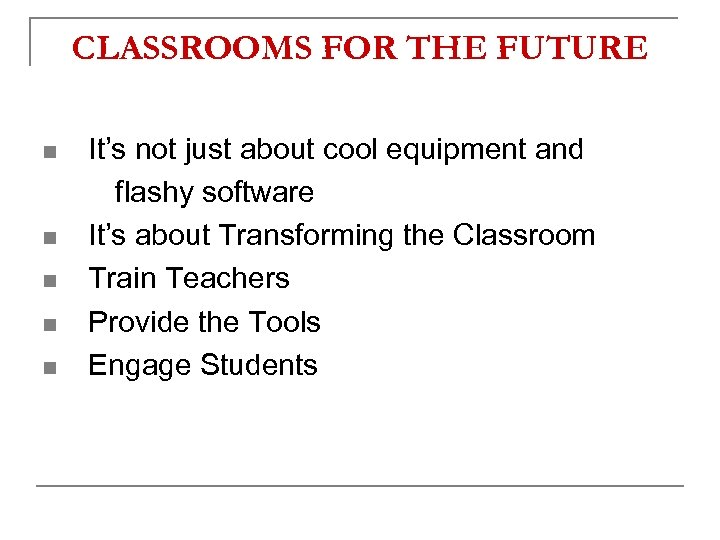 CLASSROOMS FOR THE FUTURE n n n It's not just about cool equipment and