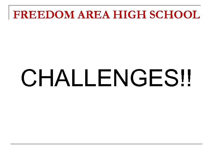 FREEDOM AREA HIGH SCHOOL CHALLENGES!!