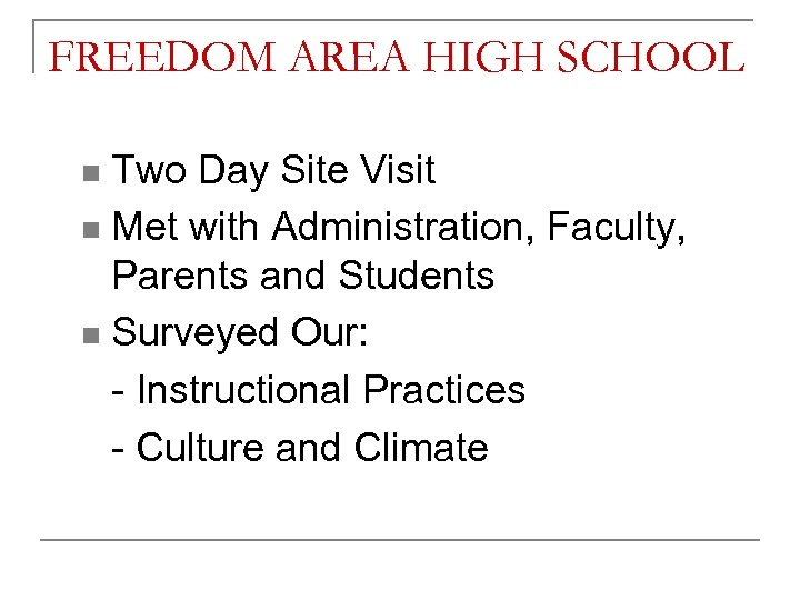 FREEDOM AREA HIGH SCHOOL Two Day Site Visit n Met with Administration, Faculty, Parents