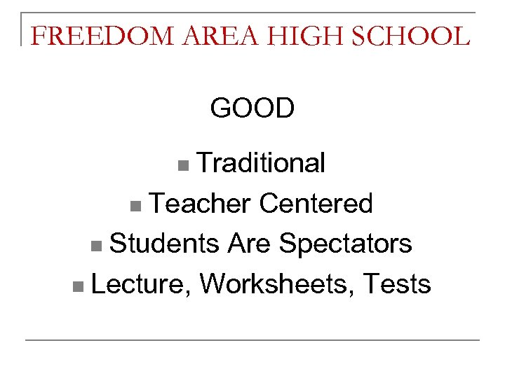 FREEDOM AREA HIGH SCHOOL GOOD n Traditional n Teacher Centered n Students Are Spectators