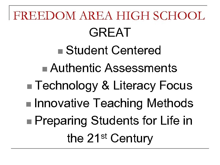 FREEDOM AREA HIGH SCHOOL GREAT n Student Centered n Authentic Assessments n Technology &