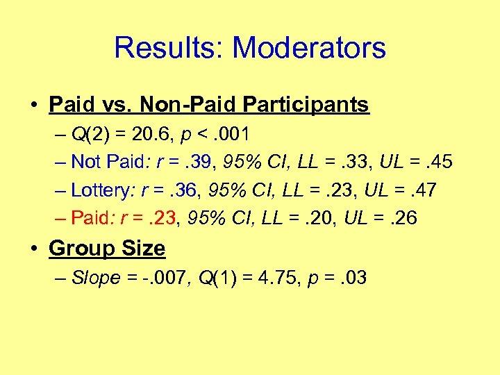 Results: Moderators • Paid vs. Non-Paid Participants – Q(2) = 20. 6, p <.
