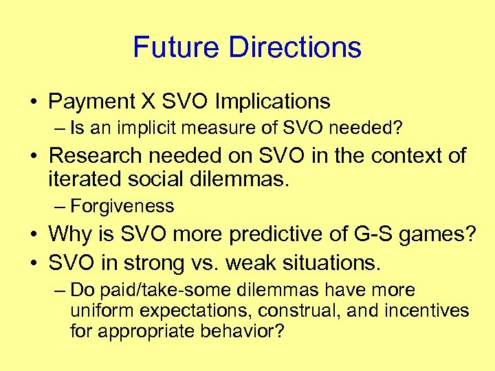 Future Directions • Payment X SVO Implications – Is an implicit measure of SVO