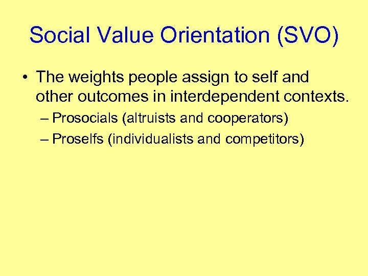 Social Value Orientation (SVO) • The weights people assign to self and other outcomes