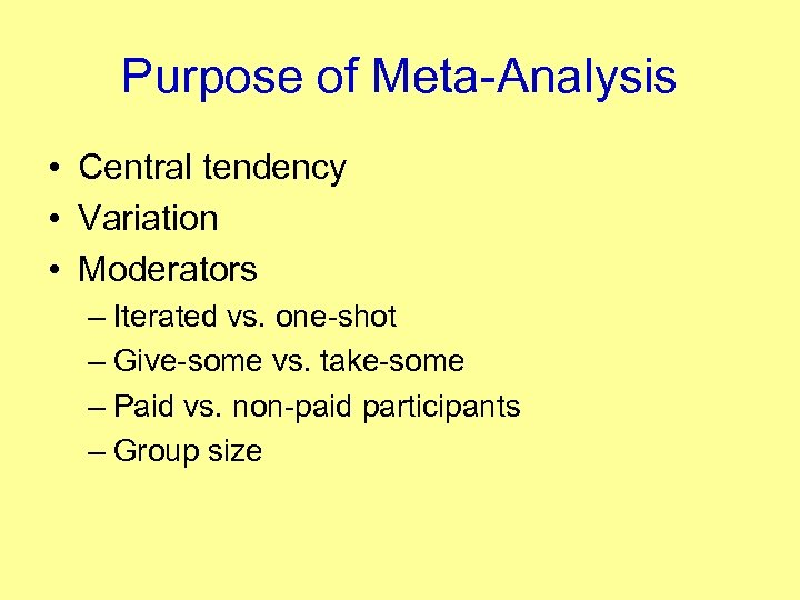 Purpose of Meta-Analysis • Central tendency • Variation • Moderators – Iterated vs. one-shot