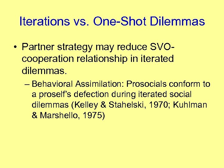 Iterations vs. One-Shot Dilemmas • Partner strategy may reduce SVOcooperation relationship in iterated dilemmas.