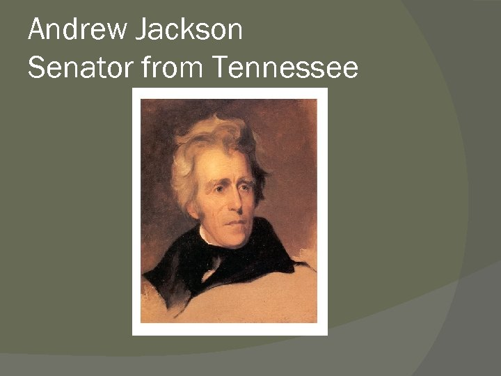 Andrew Jackson Senator from Tennessee