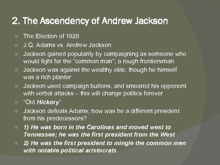 2. The Ascendency of Andrew Jackson The Election of 1828 J. Q. Adams vs.