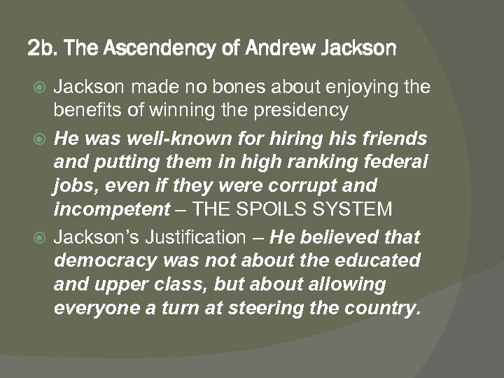 2 b. The Ascendency of Andrew Jackson made no bones about enjoying the benefits