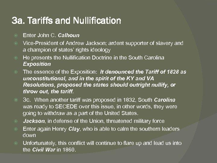 3 a. Tariffs and Nullification Enter John C. Calhoun Vice-President of Andrew Jackson; ardent