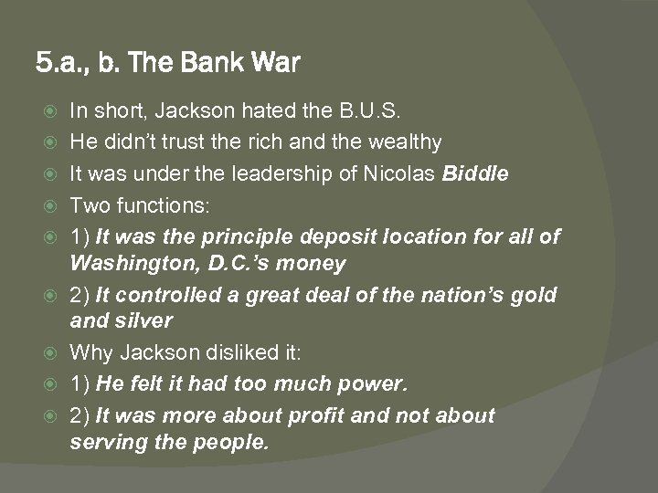 5. a. , b. The Bank War In short, Jackson hated the B. U.