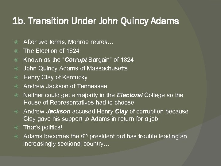 1 b. Transition Under John Quincy Adams After two terms, Monroe retires… The Election