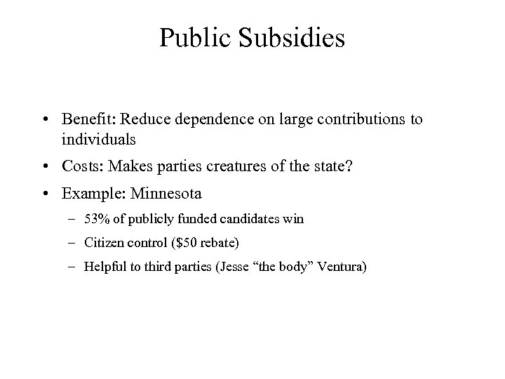 Public Subsidies • Benefit: Reduce dependence on large contributions to individuals • Costs: Makes