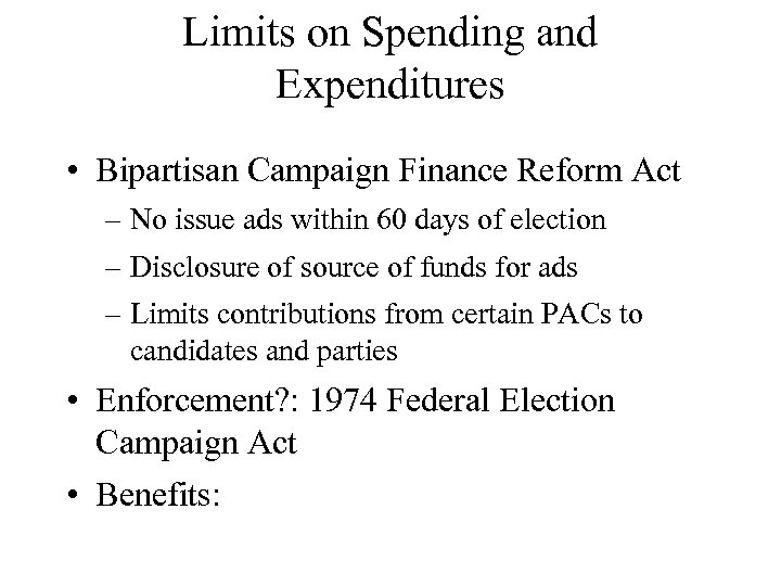 Limits on Spending and Expenditures • Bipartisan Campaign Finance Reform Act – No issue