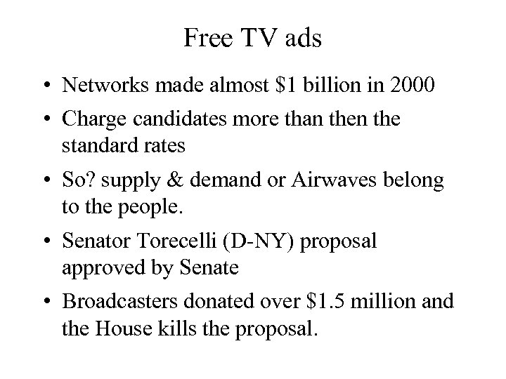 Free TV ads • Networks made almost $1 billion in 2000 • Charge candidates