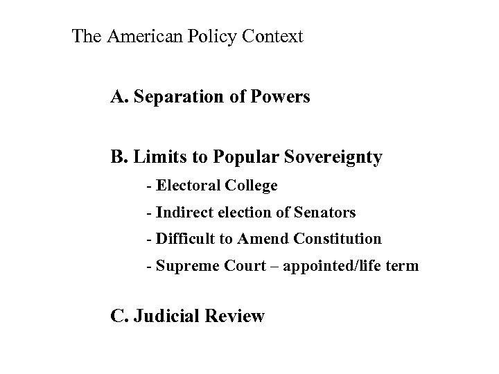 The American Policy Context A. Separation of Powers B. Limits to Popular Sovereignty -