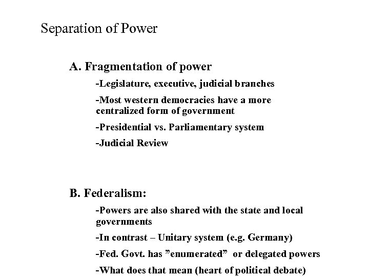 Separation of Power A. Fragmentation of power -Legislature, executive, judicial branches -Most western democracies