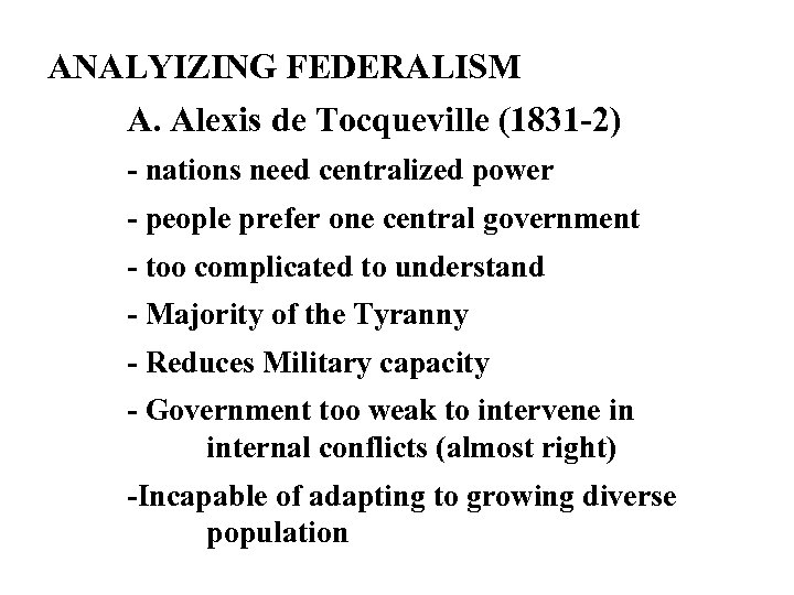 ANALYIZING FEDERALISM A. Alexis de Tocqueville (1831 -2) - nations need centralized power -