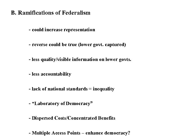 B. Ramifications of Federalism - could increase representation - reverse could be true (lower