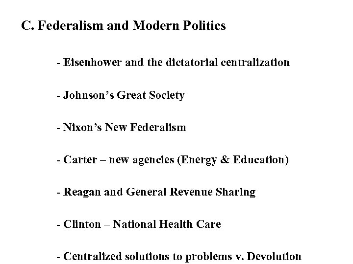 C. Federalism and Modern Politics - Eisenhower and the dictatorial centralization - Johnson's Great