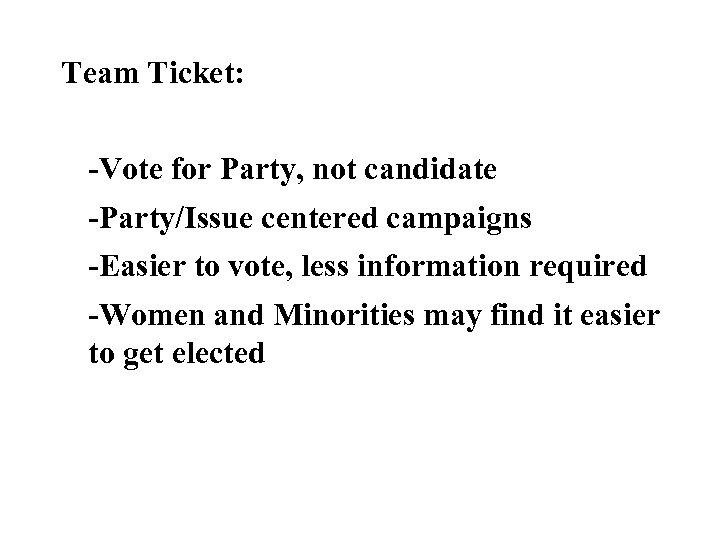 Team Ticket: -Vote for Party, not candidate -Party/Issue centered campaigns -Easier to vote, less