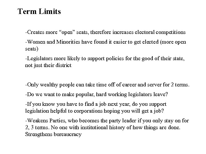 "Term Limits -Creates more ""open"" seats, therefore increases electoral competitions -Women and Minorities have"