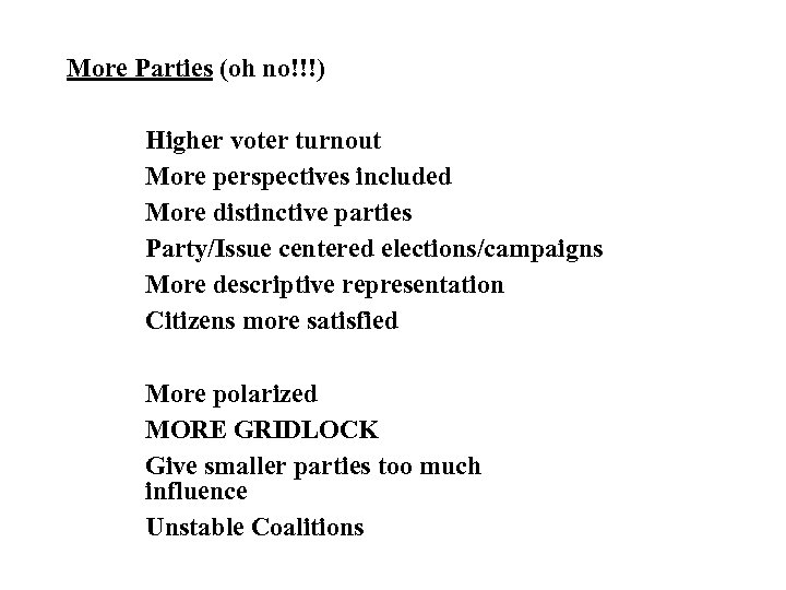 More Parties (oh no!!!) Higher voter turnout More perspectives included More distinctive parties Party/Issue