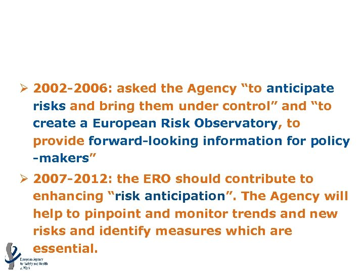 """Background: Community Strategy for OSH Ø 2002 -2006: asked the Agency """"to anticipate risks"""