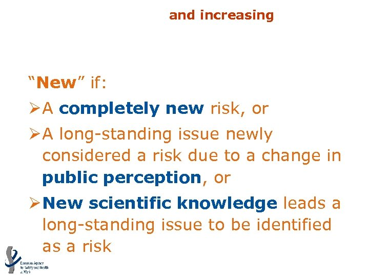 """Emerging risks: """"New and increasing risks"""" """"New"""" if: Ø A completely new risk, or"""