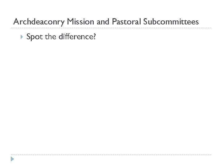Archdeaconry Mission and Pastoral Subcommittees Spot the difference?