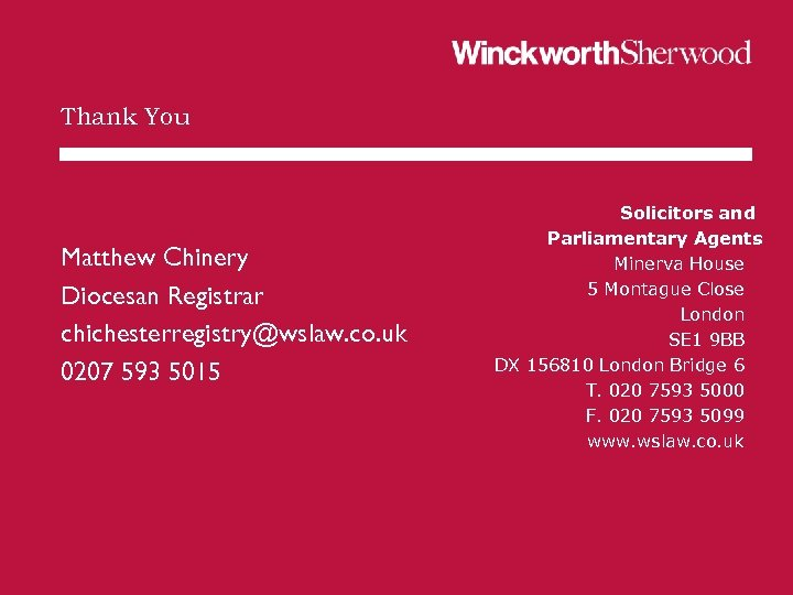 Thank You Matthew Chinery Diocesan Registrar chichesterregistry@wslaw. co. uk 0207 593 5015 Solicitors and