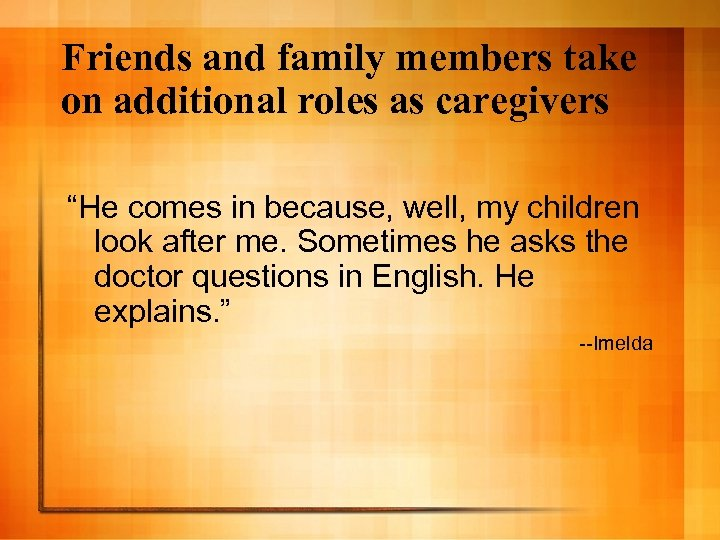 """Friends and family members take on additional roles as caregivers """"He comes in because,"""