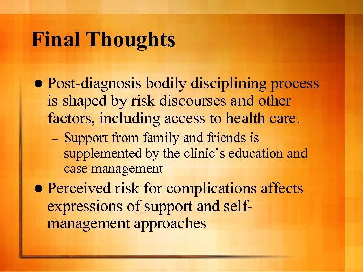 Final Thoughts l Post-diagnosis bodily disciplining process is shaped by risk discourses and other