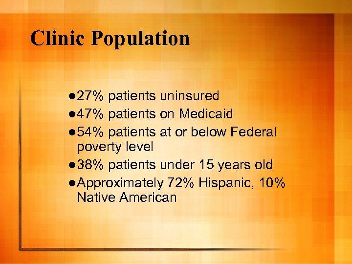 Clinic Population l 27% patients uninsured l 47% patients on Medicaid l 54% patients