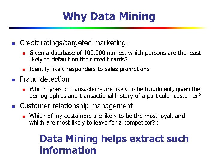 Why Data Mining n Credit ratings/targeted marketing: n n n Identify likely responders to