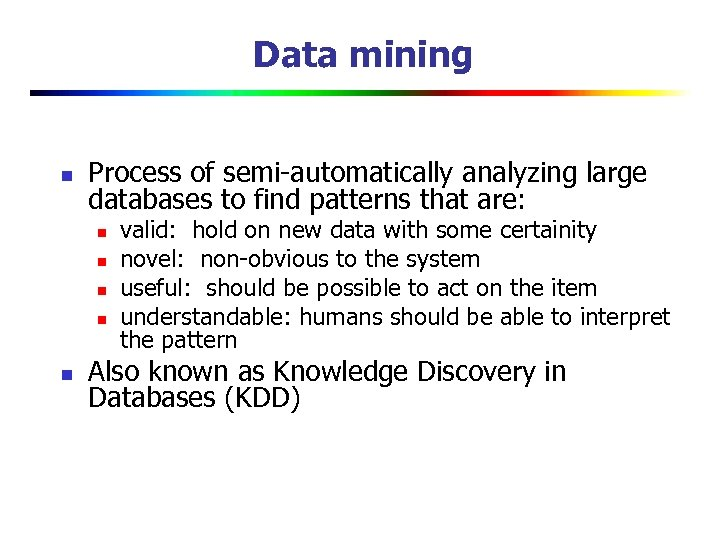 Data mining n Process of semi-automatically analyzing large databases to find patterns that are: