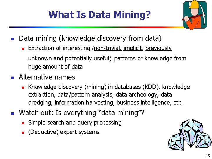 What Is Data Mining? n Data mining (knowledge discovery from data) n Extraction of