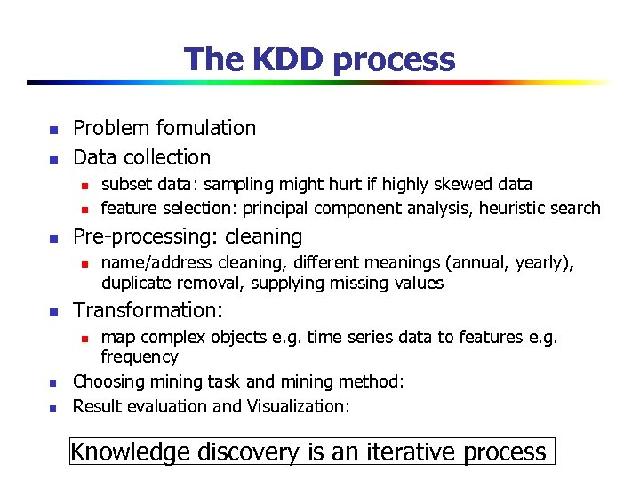 The KDD process n n Problem fomulation Data collection n Pre-processing: cleaning n n