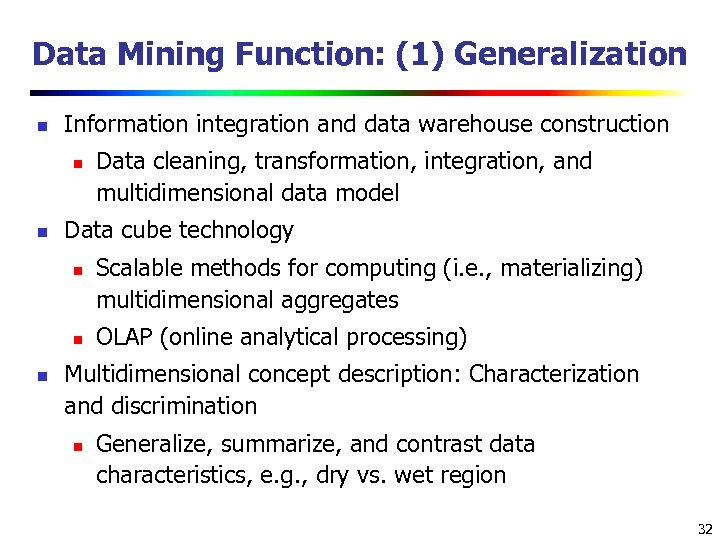 Data Mining Function: (1) Generalization n Information integration and data warehouse construction n n