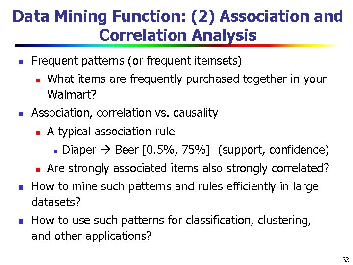 Data Mining Function: (2) Association and Correlation Analysis n Frequent patterns (or frequent itemsets)