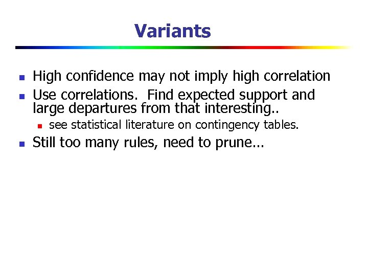 Variants n n High confidence may not imply high correlation Use correlations. Find expected