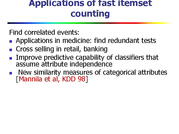 Applications of fast itemset counting Find correlated events: n Applications in medicine: find redundant