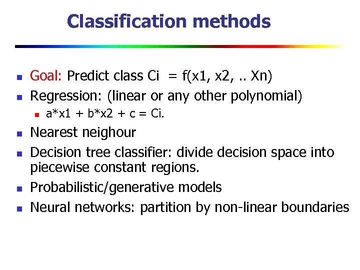 Classification methods n n Goal: Predict class Ci = f(x 1, x 2, .