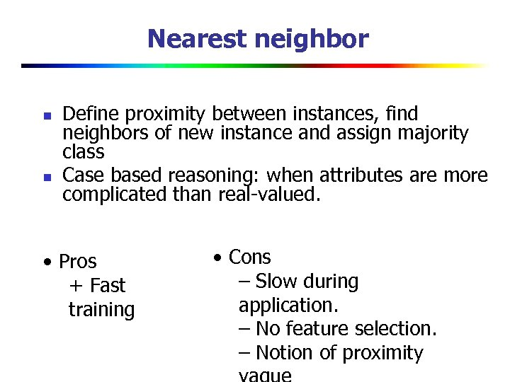 Nearest neighbor n n Define proximity between instances, find neighbors of new instance and