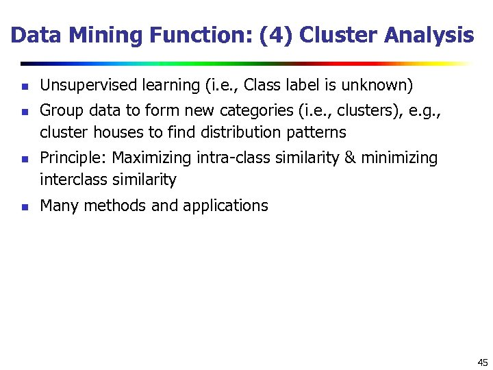 Data Mining Function: (4) Cluster Analysis n n Unsupervised learning (i. e. , Class