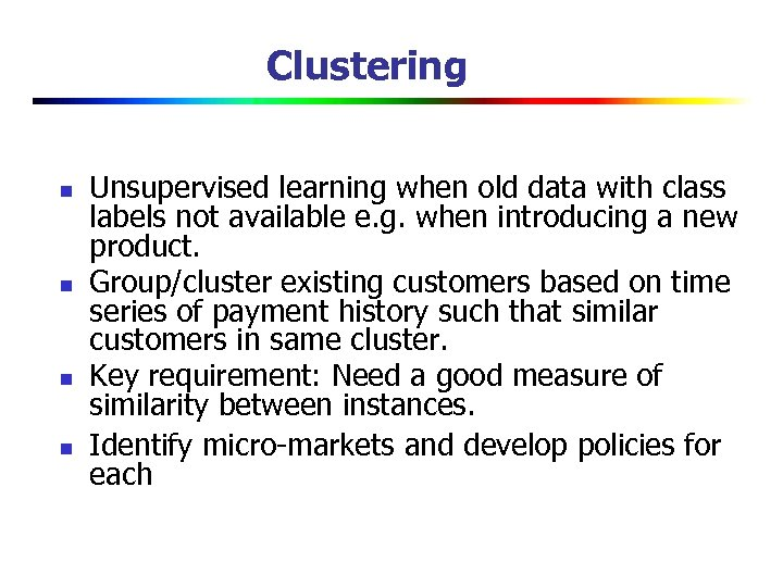 Clustering n n Unsupervised learning when old data with class labels not available e.