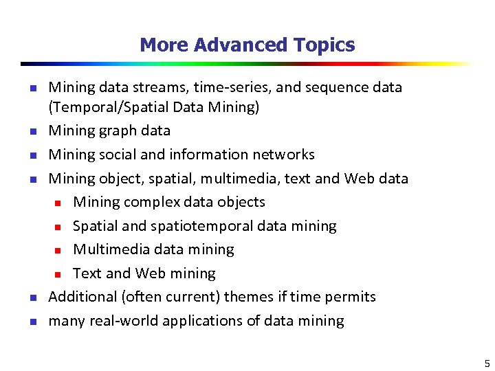 More Advanced Topics n n n Mining data streams, time-series, and sequence data (Temporal/Spatial