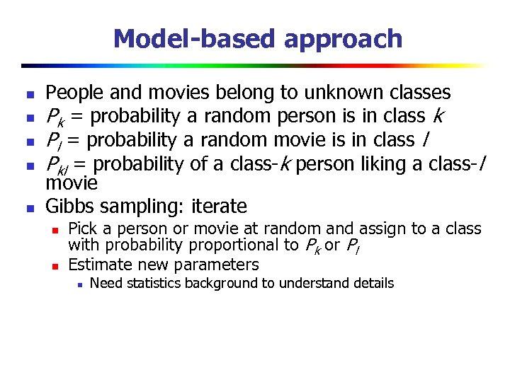 Model-based approach n n n People and movies belong to unknown classes Pk =